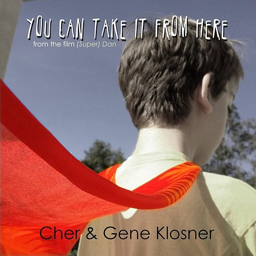 Play & Download You Can Take It from Here (From the Film '[Super] Dan') by Cher | Napster