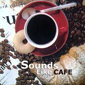 Play & Download Sounds Like Cafe by Various Artists | Napster