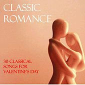 Classic Romance: 30 Classical Songs for Valentine's Day by Various Artists