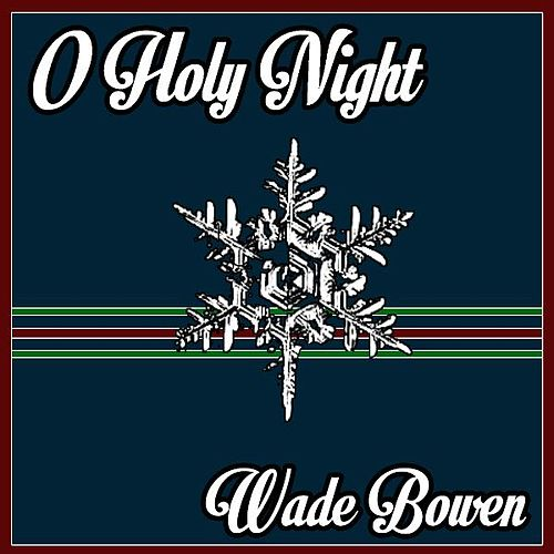 O Holy Night by Wade Bowen