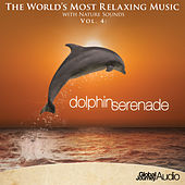 The World's Most Relaxing Music with Nature Sounds, Vol.4: Dolphin Serenade by Keith Halligan