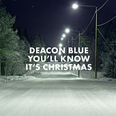 You'll Know It's Christmas by Deacon Blue