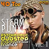 Play & Download Steam Punk vol.1 - 40 Top Psychedelic Dubstep Progressive Acid Trance Hits by Various Artists | Napster