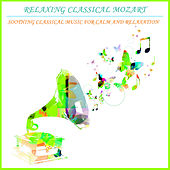 Relaxing Classical Mozart: Soothing Classical Music For Calm and Relaxation by Various Artists