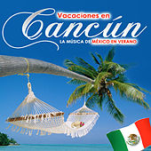 Play & Download Vacaciones en Cancún. La Música de México en Verano by Various Artists | Napster