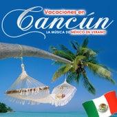 Vacaciones en Cancún. La Música de México en Verano by Various Artists