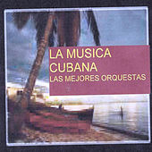 Play & Download La Musica Cubana, Las Mejores Orquestas by Various Artists | Napster