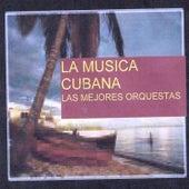La Musica Cubana, Las Mejores Orquestas by Various Artists