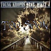 Too Soon (feat. Mikey J) by Young Kropes