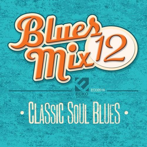 Blues Mix, Vol. 12: Classic Soul Blues by Various Artists