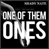 Play & Download One of Them Ones (feat. The Nation) by Shady Nate | Napster