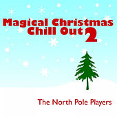 Play & Download Magical Christmas Chill Out 2 by The North Pole Players | Napster