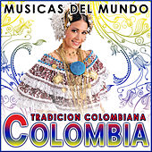 Play & Download Colombia. Tradición Colombiana. Músicas del Mundo by Various Artists | Napster