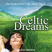 The Greatest Ever Celtic Music, Vol. 7: Celtic Dreams (Deluxe Edition) by Global Journey