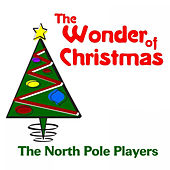 Play & Download The Wonder of Christmas by The North Pole Players | Napster