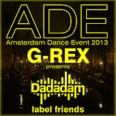 Play & Download G-Rex Presents Dadadam Label Friends Ade 2013 by Various Artists | Napster