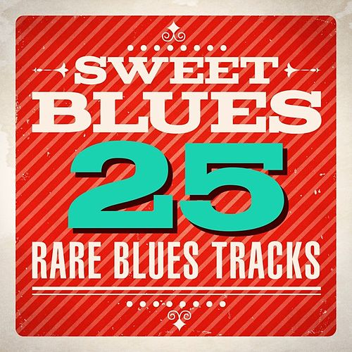 Play & Download Sweet Blues - 25 Rare Blues Tracks by Various Artists | Napster