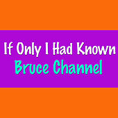 If Only I Had Known by Bruce Channel