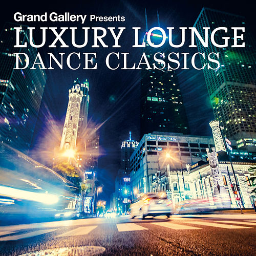 Luxury Lounge Dance Classics by Various Artists