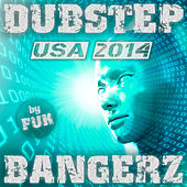 Dubstep Bangerz USA 2014 by FUK by Various Artists