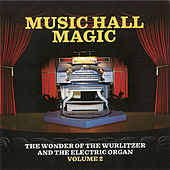 Music Hall Magic: The Wonder of Wurlitzer & The Electric Organ, Vol. 2 by Various Artists
