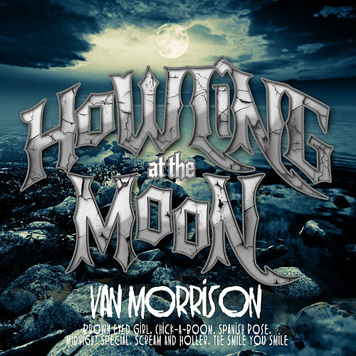 Howling At The Moon by Van Morrison
