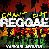 Play & Download Chant Out: Reggae Roots by Various Artists | Napster