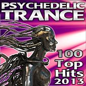 100 Psychedelic Trance Top Hits 2013 - Best of Electronic Dance Music, Psy, Goa, Techno, Progressive, Acid, Hard Dance Anthems by Various Artists