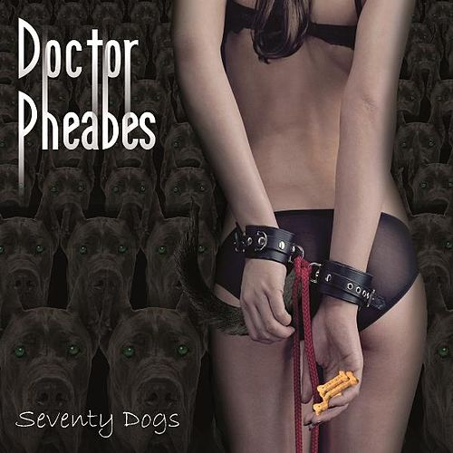 Seventy Dogs de Doctor Pheabes