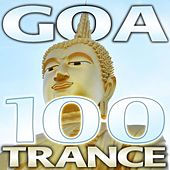 Play & Download Goa Trance 100 - Best Goa Trance, Psy, Hard Dance, Fullon, Progressive, Tech Trance, Acid House, Edm, Rave Anthems, Dance Party by Various Artists | Napster
