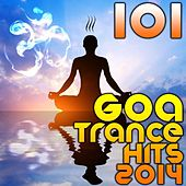 Play & Download 101 Goa Trance 2014 Hits (Best of Top Progressive, Fullon, Psytrance, Electronic Dance, Acid, Hard Techno, House, Psychedelic) by Various Artists | Napster