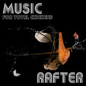 Music For Total Chickens by Rafter