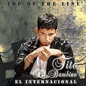 Play & Download Top Of The Line El Internacional by Tito El Bambino | Napster