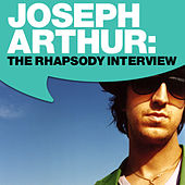 Play & Download Joseph Arthur: The Rhapsody Interview by Joseph Arthur | Napster