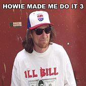 Howie Made Me Do It 3 by Ill Bill