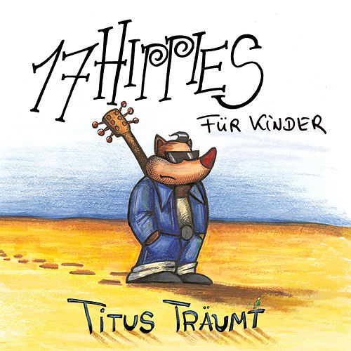 17 Hippies für Kinder: Titus träumt by 17 Hippies