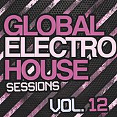 Global Electro House Sessions Vol. 12 - EP von Various Artists