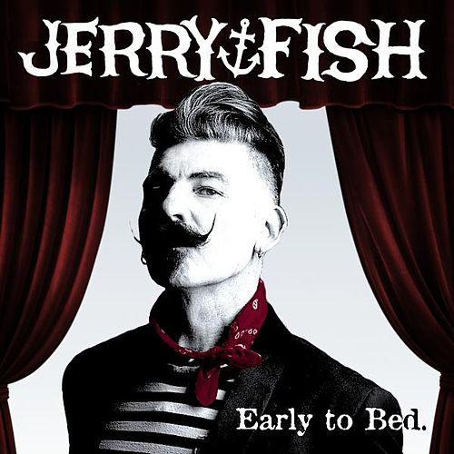 Play & Download Early to Bed (feat. Dana Colley) by Jerry Fish | Napster