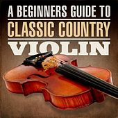A Beginners Guide To Classic Country Violin by Various Artists