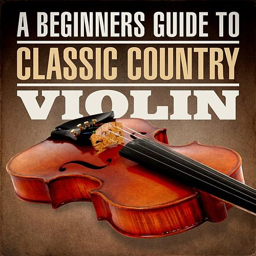Play & Download A Beginners Guide To Classic Country Violin by Various Artists | Napster