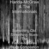 Something Old, Something Blues: The Handa-McGraw Blues Compilation by Handa-McGraw and the Internationals