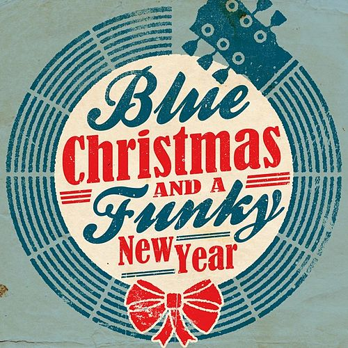 Play & Download Blue Christmas and a Funky New Year by Various Artists | Napster
