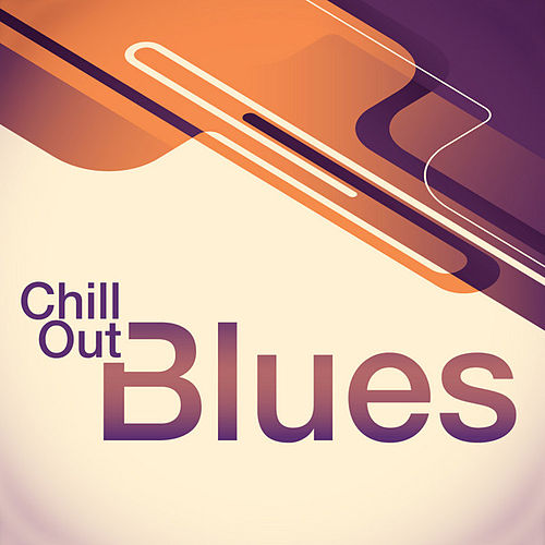 Play & Download Chill Out Blues by Various Artists | Napster