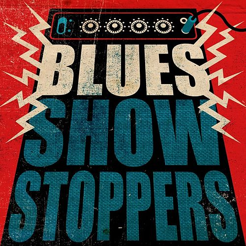 Play & Download Blues: Show Stoppers by Various Artists | Napster
