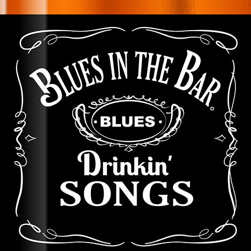 Blues in the Bar - Blues Drinkin' Songs by Various Artists