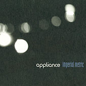 Imperial Metric (Bonus Track Version) by Appliance