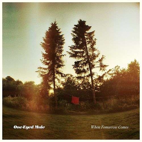 Play & Download When Tomorrow Comes by One-Eyed Mule | Napster
