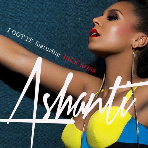 Play & Download I Got It (feat. Rick Ross) by Ashanti | Napster