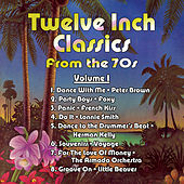 Play & Download Twelve Inch Classics from the 70s Volume 1 by Various Artists | Napster
