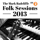 Play & Download The Mark Radcliffe Folk Sessions 2013 by Various Artists | Napster